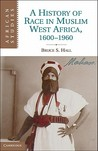 A History of Race in Muslim West Africa, 1600-1960