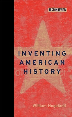 Inventing American History by William Hogeland