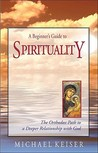A Beginner's Guide to Spirituality: The Orthodox Path to a Deeper Relationship with God