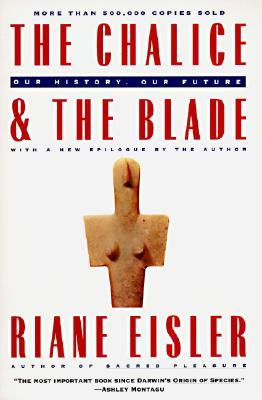 The Chalice and the Blade by Riane Eisler