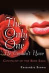 The Only One He Couldn't Have: Covenant of the Rose Saga