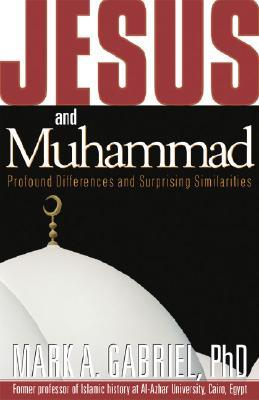 Jesus & Muhammed by Mark A. Gabriel