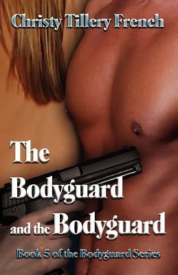 The Bodyguard and the Bodyguard by Christy Tillery French