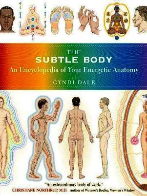The Subtle Body: An Encyclopedia of Your Energetic Anatomy