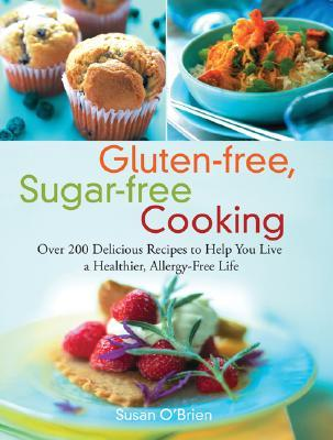 Gluten-free, Sugar-free Cooking by Susan  O'Brien