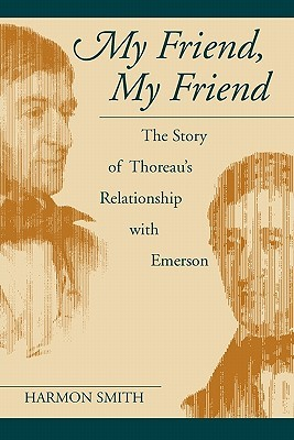 My Friend, My Friend by Harmon Smith