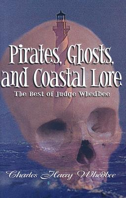 Pirates, Ghosts, and Coastal Lore by Charles Harry Whedbee