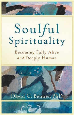 Soulful Spirituality by David G. Benner