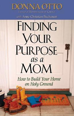 Finding Your Purpose as a Mom by Donna Otto