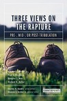 Three Views on the Rapture: Pre; Mid; Or Post-Tribulation