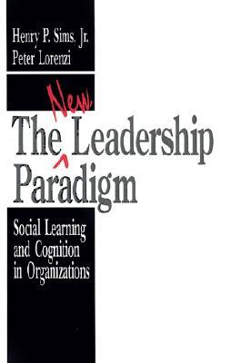 The New Leadership Paradigm by Henry P. Sims Jr.