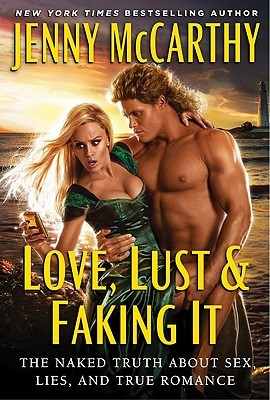 Love, Lust & Faking It: The Naked Truth About Sex, Lies, and True Romance