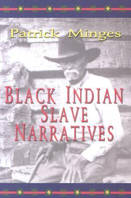 Black Indian Slave Narratives by Patrick Minges