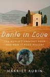 Dante in Love: The World's Greatest Poem and How It Made History