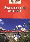 Switzerland By Train (This Way Guide)