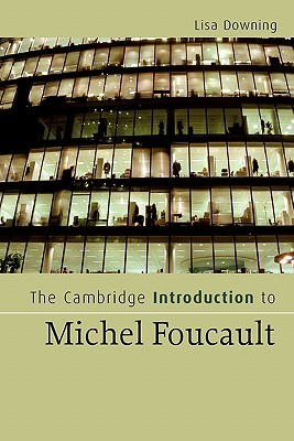 The Cambridge Introduction to Michel Foucault by Lisa Downing