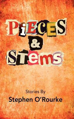 Pieces and Stems by Stephen O'Rourke