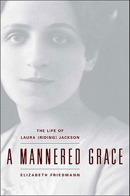 A Mannered Grace: The Life of Laura (Riding) Jackson