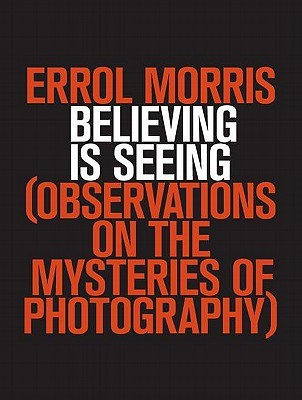 Believing is Seeing by Errol Morris