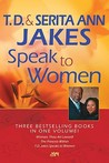 T. D. and Serita Ann Jakes Speak to Women: Woman, Thou Art Loosed!/The Princess Within/T.D. Jakes Speaks to Women