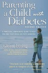 Parenting a Child with Diabetes: A Practical, Empathetic Guide to Help You and Your Child Live with Diabetes