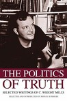 The Politics of Truth: Selected Writings of C. Wright Mills