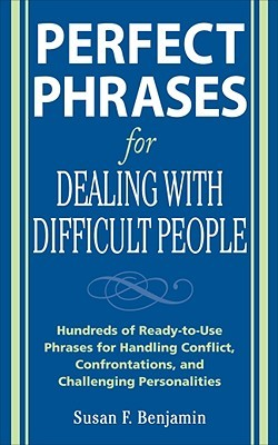 Perfect Phrases for Dealing with Difficult People by Susan Benjamin