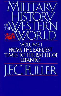 A Military History Of The Western World, Vol. I by J.F.C. Fuller