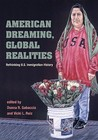AMERICAN DREAMING GLOBAL REALITIES: Rethinking U.S. Immigration History