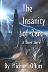 The Insanity of Zero