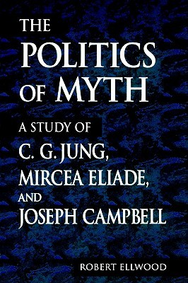 The Politics of Myth by Robert S. Ellwood