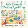 Eddie Elephant's Exciting Egg-Sitting (Animal Antics A to Z)