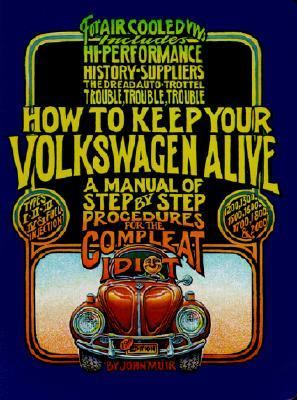 How to Keep Your Volkswagen Alive by John  Muir