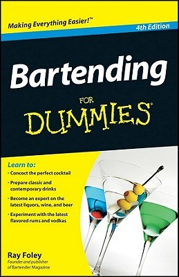 Bartending For Dummies (For Dummies by Ray Foley