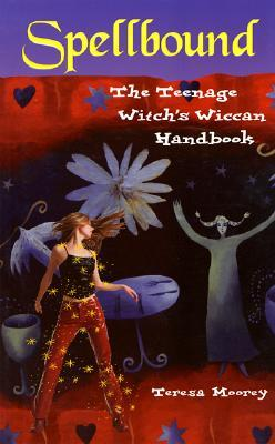 Spellbound: The Teenage Witch's Wiccan Handbook