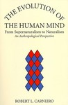 The Evolution of the Human Mind: From Supernaturalism to Naturalism: An Anthropological Perspective