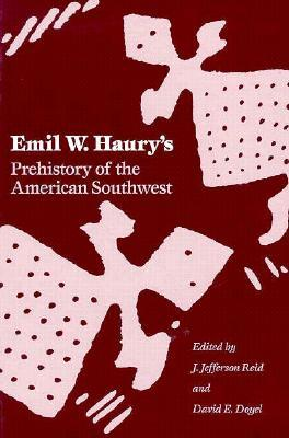 Emil W. Haury's Prehistory of the American Southwest by Emil W. Haury