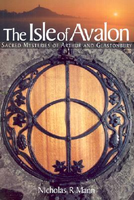 Isle of Avalon: Sacred Mysteries of Arthur and Glastonbury Tor