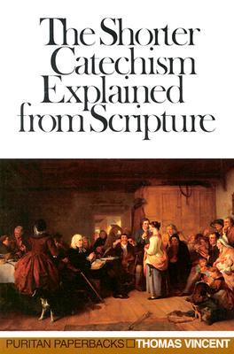 The Shorter Catechism Explained from Scripture (Puritan Paperbacks)