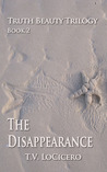 The Disappearance (The Truth Beauty Trilogy, #2)