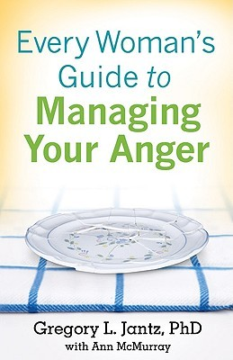 Every Woman's Guide to Managing Your Anger by Gregory L. Jantz