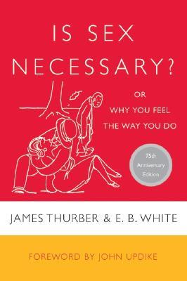 Is Sex Necessary?, or Why You Feel the Way You Do by James Thurber