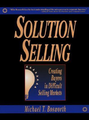 Solution Selling by Michael T. Bosworth