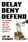 Delay, Deny, Defend: Why Insurance Companies Don't Pay Claim and What You Can DoAbout It
