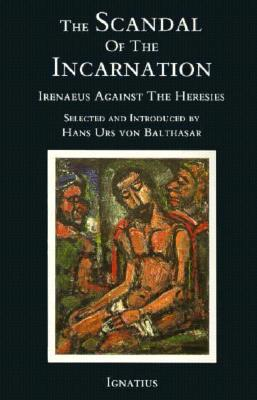 The Scandal of the Incarnation by Irenaeus of Lyons