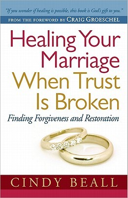 Healing Your Marriage When Trust Is Broken by Cindy Beall