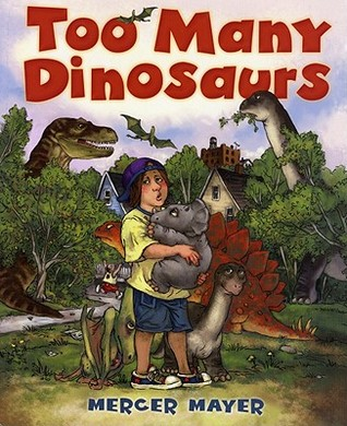 Too Many Dinosaurs by Mercer Mayer