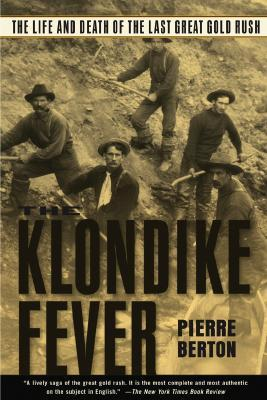 The Klondike Fever: The Life and Death of the Last Great Gold Rush