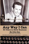 Any Way I Can - Fifty Years in Show Business