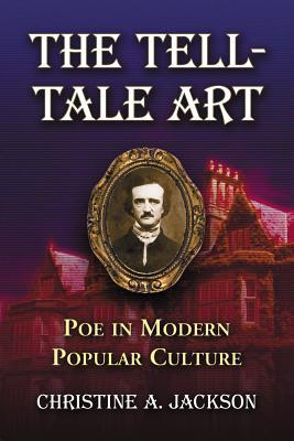 The Tell-Tale Art: Poe in Modern Popular Culture
